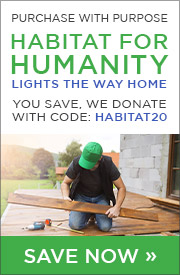 Purchase with Purpose | Habitat for Humanity Lights the Way Home | You Save, We Donate | With Code: HABITAT20 | SAVE NOW