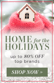 Home for the Holidays | Up to 80% Off Top Brands | Shop BRIGHT Now