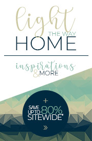 Light the Way Home | Inspirations & More + Save Up To 80% Sitewide