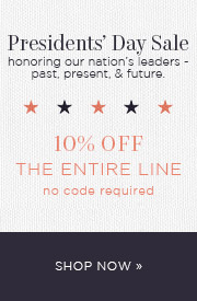 Presidents' Day Sale | honoring our nation's leaders - past, present, & future. 10% OFF The Entire Line | no code required | Shop Now