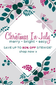 Christmas In July | Merry . Bright . Easy | Save Up To 80% OFF Sitewide | Shop Now