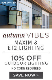 Autumn Vibes | Maxim & ET2 Lighting | 10% Off Outdoor Lighting | No Code Required | SAVE NOW