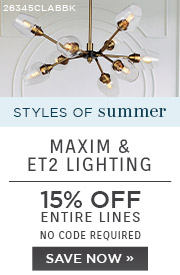 Styles of Summer | Maxim & ET2 Lighting | 15% Off Entire Lines | No Code Required | SAVE NOW