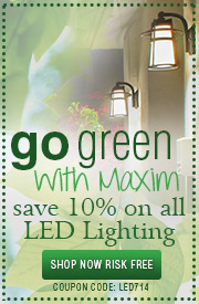 Go Green with Maxim! Save 10% on ALL LED lighting