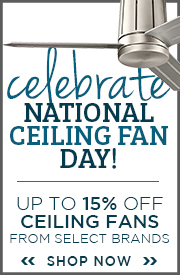 Celebrate Nation Ceiling Fan Day! Up To 15% Off Ceiling Fans from Select Brands!