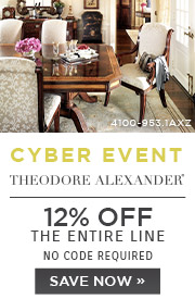 Cyber Event | Theodore Alexander | 12% Off the Entire Line | No Code Required | Save Now